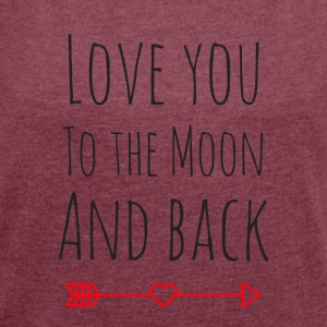 Love you to the moon - Frauen T-Shirt mit gerollten Ärmeln
