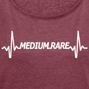 medium Rare - Women's T-shirt with rolled up sleeves