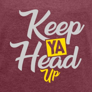 Keep Ya Head Up - Women's T-shirt with rolled up sleeves
