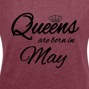 Queens Born May Princess Födelsedag maj - T-shirt med upprullade ärmar dam