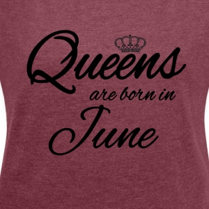 Queens Born June Princess June Birthday Bday - Women's T-shirt with rolled up sleeves