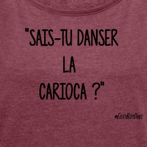 DO YOU KNOW THE CARIOCA DANCE? - Women's T-shirt with rolled up sleeves