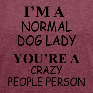 Normal dog lady - Women's T-shirt with rolled up sleeves
