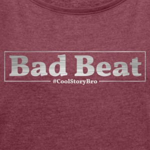Poker Bad Beat - Women's T-shirt with rolled up sleeves