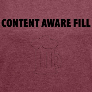 Content Aware Fill - This tool par excellence! - Women's T-shirt with rolled up sleeves