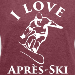 I LOVE APRES SKI white - Women's T-shirt with rolled up sleeves