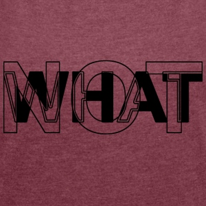 Whatnot X-ray Tee - Women's T-shirt with rolled up sleeves