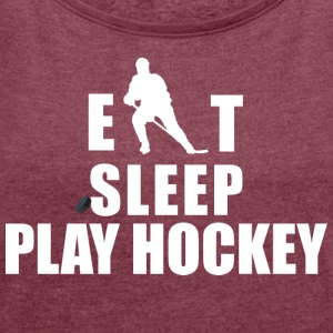 Hockey Eat Sleep Play Hockey - T-shirt med upprullade ärmar dam