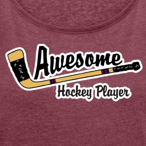 Awesome Hockey Player - Women's T-shirt with rolled up sleeves