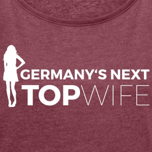 Germany's next top wife - Frauen T-Shirt mit gerollten Ärmeln