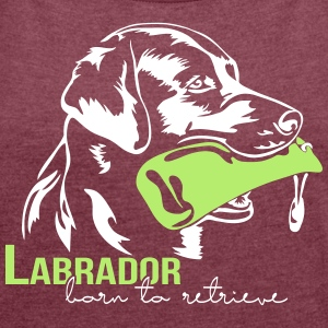 Labrador born to retrieve - Women's T-shirt with rolled up sleeves