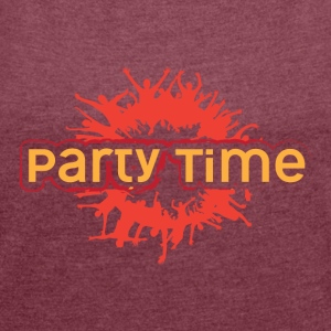 PARTY TIME - Women's T-shirt with rolled up sleeves