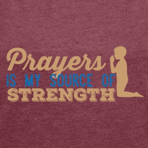 Prayers my Source of Strength - Women's T-shirt with rolled up sleeves