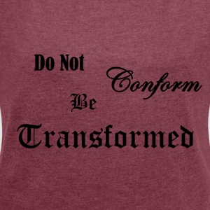 Do_Not_be_Conformed_copy - Frauen T-Shirt mit gerollten Ärmeln