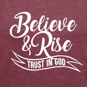 Believe and Rise - Trust in God - Frauen T-Shirt mit gerollten Ärmeln