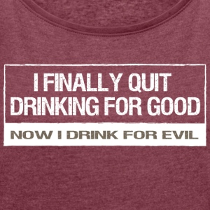 Quit drinking - Women's T-shirt with rolled up sleeves