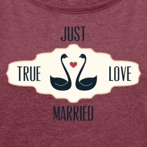Just Married True Love - Frauen T-Shirt mit gerollten Ärmeln