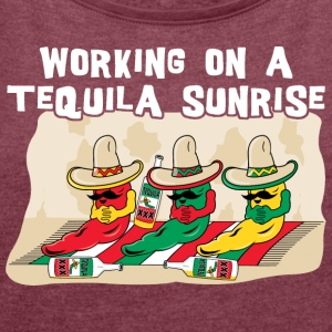 Working On A Tequila Sunrise - Women's T-shirt with rolled up sleeves