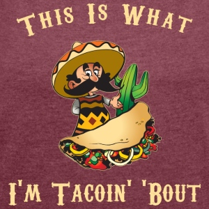 Taco This Is What I'm Tacoing About - Women's T-shirt with rolled up sleeves