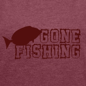 Gone Fishing - Fishing Addict - Women's T-shirt with rolled up sleeves