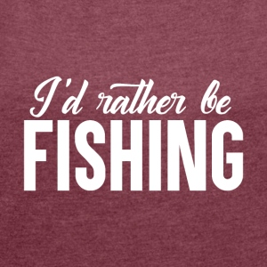 Rather go Fishing - Women's T-shirt with rolled up sleeves