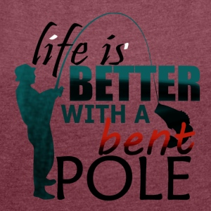 Better Life with Bent Pole - Fishing - Frauen T-Shirt mit gerollten Ärmeln