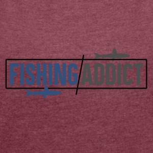 Fishing Addict - Women's T-shirt with rolled up sleeves