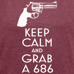 Keep Calm and Grab a 686 revolver t-shirt - Women's T-shirt with rolled up sleeves