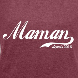 Mom since 2016! - Women's T-shirt with rolled up sleeves