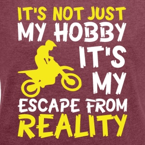 Motocross is not just my hobby! - Women's T-shirt with rolled up sleeves