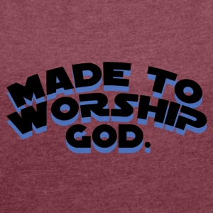 Made To Worship - Frauen T-Shirt mit gerollten Ärmeln