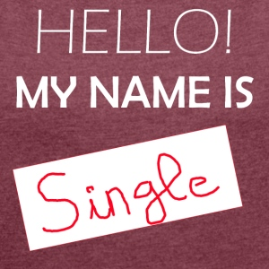 My Name Is Single - Women's T-shirt with rolled up sleeves