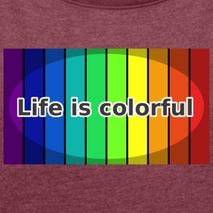 Life is colorful - Women's T-shirt with rolled up sleeves