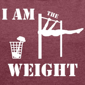 I am the weight - Frauen T-Shirt mit gerollten Ärmeln