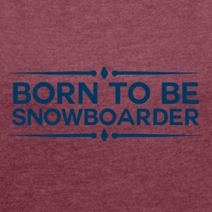 BORN TO BE SNOWBOARDER - BOARDER POWER - Women's T-shirt with rolled up sleeves