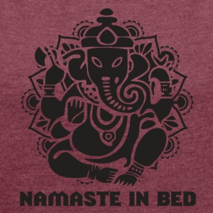 NAMASTE IN BED - Women's T-shirt with rolled up sleeves