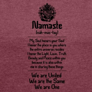 NAMASTE | WE ARE ... - Women's T-shirt with rolled up sleeves