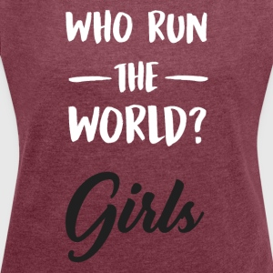 Who run the world ?. Girls. - Women's T-shirt with rolled up sleeves