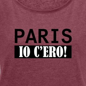 Paris I was there - Women's T-shirt with rolled up sleeves