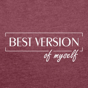 Best Version Of Myself - Frauen T-Shirt mit gerollten Ärmeln
