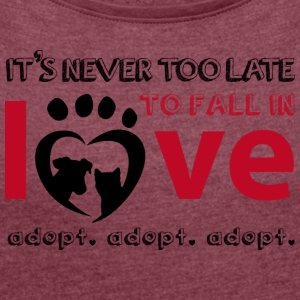 It's never too late to fall in love - Adopt! - Frauen T-Shirt mit gerollten Ärmeln