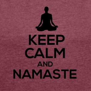 Keep Calm and Namaste ... - Women's T-shirt with rolled up sleeves