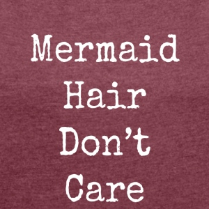 mermaid hair don't care - Women's T-shirt with rolled up sleeves