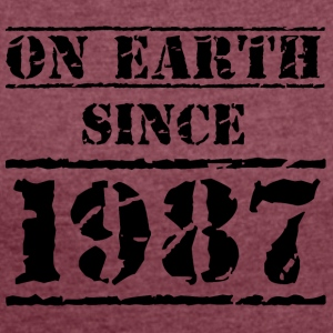 on earth since 1987 30th birthday 30th birthday - Women's T-shirt with rolled up sleeves