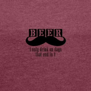 Beer - i only drink on days did end in Y - Women's T-shirt with rolled up sleeves