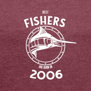 Present for fishers born in 2006 - Women's T-shirt with rolled up sleeves