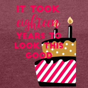 18th birthday: It took eighteen years to look ... - Women's T-shirt with rolled up sleeves