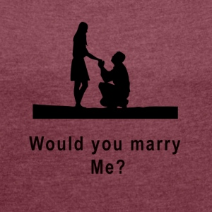 marriage proposal - Women's T-shirt with rolled up sleeves