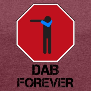DAB STOP FOREVER - Women's T-shirt with rolled up sleeves