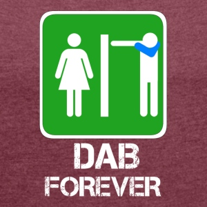 DAB FOREVER toilet / bathroom Dabbare - Women's T-shirt with rolled up sleeves